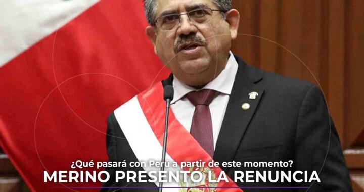 Merino renuncia de forma irrevocable a la Presidencia de Perú.