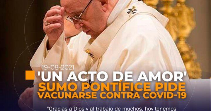 Papa Francisco pide que se vacunen contra el COVID-19